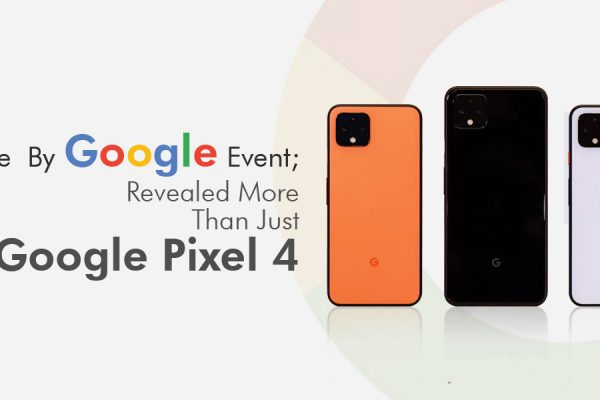 Made By Google Event; Revealed More Than Just Google Pixel 4