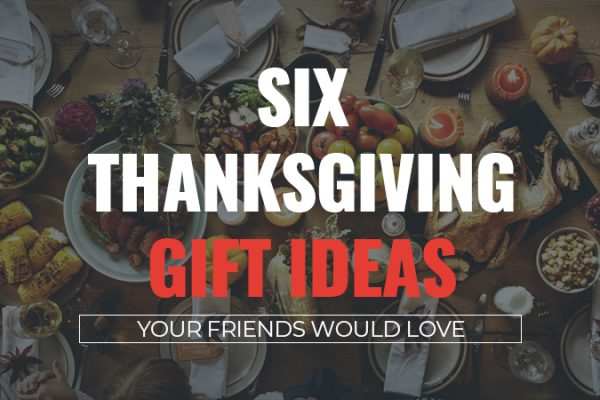 Six Thanksgiving Gift Ideas Your Friends Would Love